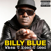 Play & Download When U Hood U Good by Billy Blue | Napster