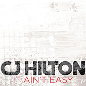 Play & Download It Ain't Easy by CJ Hilton | Napster