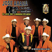 Play & Download El Jefe Del Corrido Pesado by Jose Arana Y Su Grupo Invencible | Napster