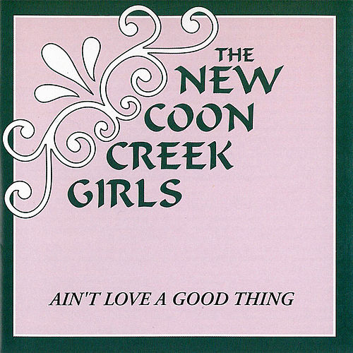 Play & Download Ain't Love A Good Thing by New Coon Creek Girls | Napster