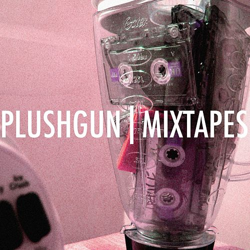Mixtapes by Plushgun