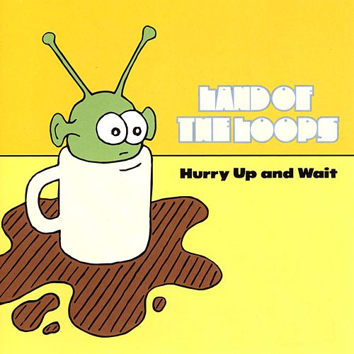 Hurry Up and Wait EP by Land of the Loops