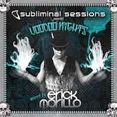 Play & Download Subliminal Sessions presents Voodoo Nights mixed by Erick Morillo by Various Artists | Napster