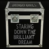 Staring Down The Brilliant Dream von Indigo Girls