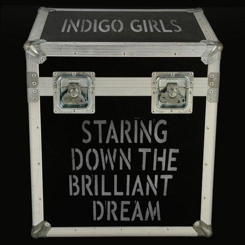Staring Down The Brilliant Dream by Indigo Girls