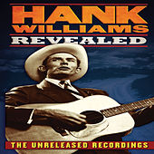 Play & Download Revealed [The Unreleased Recordings] by Hank Williams | Napster