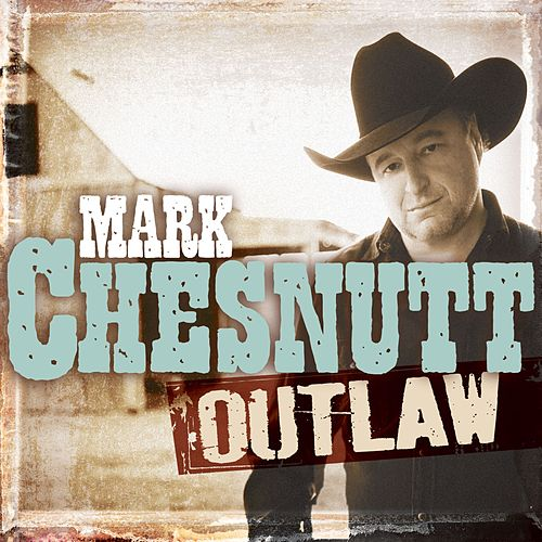 Play & Download Outlaw by Mark Chesnutt | Napster