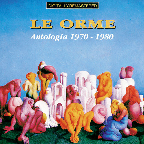 Play & Download Le Orme: Antologia 1970 - 1980 by Le Orme | Napster