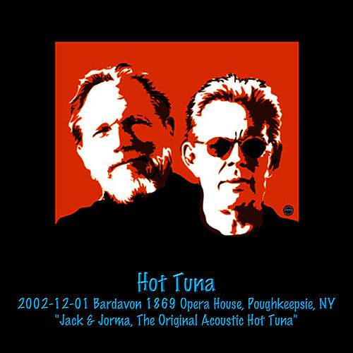 Play & Download 2002-12-01 Bardavon 1869 Opera House, Poughkeepsie, NY by Hot Tuna | Napster