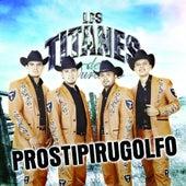 Play & Download El Prostipirugolfo by Los Titanes De Durango | Napster
