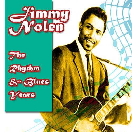 Play & Download The Rhythm & Blues Years by Jimmy Nolen | Napster