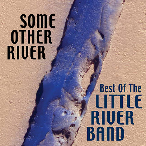 Some Other River: Best Of The Little River Band by Little River Band