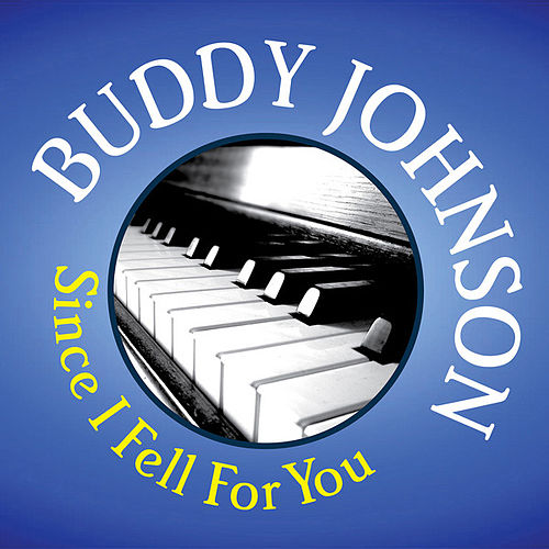 Buddy Johnson: Since I Fell For You by Buddy Johnson