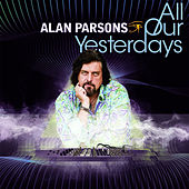 Play & Download All Our Yesterdays by Alan Parsons | Napster