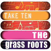 The Grass Roots: Take Ten by Grass Roots