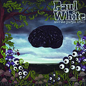 Paul White And The Purple Brain by Paul White