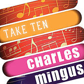 Play & Download Charles Mingus: Take Ten by Charles Mingus | Napster