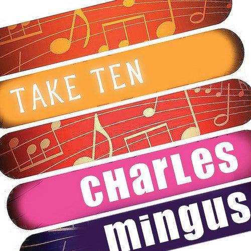 Charles Mingus: Take Ten by Charles Mingus