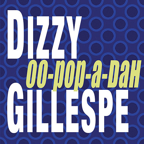 Play & Download Oo-Pop-A-Dah by Dizzy Gillespie | Napster