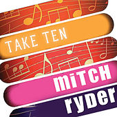 Mitch Ryder: Take Ten by Mitch Ryder
