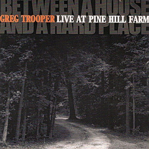 Between A House And A Hard Place Live At Pinehill Fa by Greg Trooper