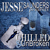 Jesse Saunders presents CHILLED & UnBroken by Various Artists
