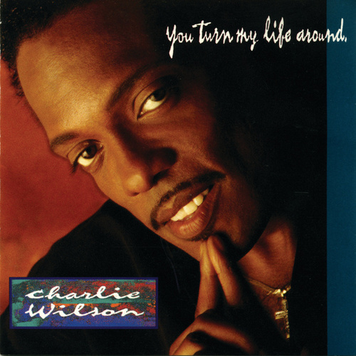 You Turn My Life Around by Charlie Wilson