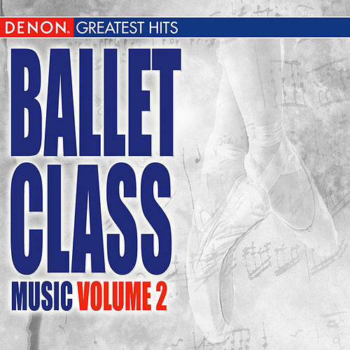 Play & Download Ballet Class Music Volume 2 by Various Artists | Napster