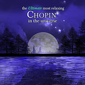 Play & Download The Ultimate Most Relaxing Chopin in the Universe by Various Artists | Napster