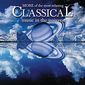 More of the Most Relaxing Classical Music in the Universe by Various Artists