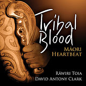 Play & Download Tribal Blood - Maori Heartbeat by David Antony Clark | Napster