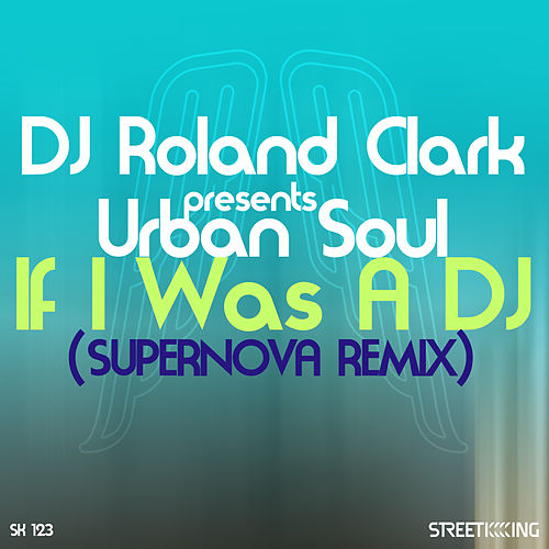 Play & Download If I Was A DJ (Supernova Remix) by DJ Roland Clark | Napster