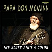 Blues Ain't a Color by Papa Don McMinn
