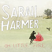 Play & Download Oh Little Fire by Sarah Harmer | Napster