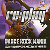 Play & Download Replay Dance Rock Mania by Various Artists | Napster