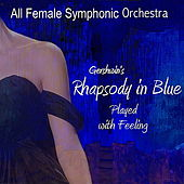 Play & Download Gershwin's Rhapsody in Blue Played With Feeling by All Female Symphonic Orchestra | Napster