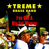 Play & Download I Got a Big Fat Woman by Treme Brass Band | Napster