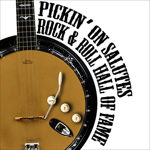 Pickin' On Salutes Rock and Roll Hall of Fame by Pickin' On