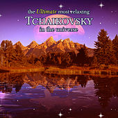 Play & Download The Ultimate Most Relaxing Tchaikovsky In the Universe by Various Artists | Napster