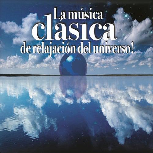 Play & Download La Música Clásica de Relajación del Universo! by Various Artists | Napster