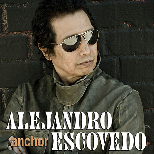 Play & Download Anchor by Alejandro Escovedo | Napster