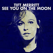 See You On The Moon by Tift Merritt
