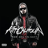 Play & Download Raw And Un-Kutt by Kutt Calhoun | Napster