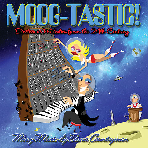 Play & Download Moog-Tastic: Electronic Melodies from the 24th Century by Dana Countryman | Napster