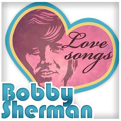 Play & Download Love Songs by Bobby Sherman | Napster