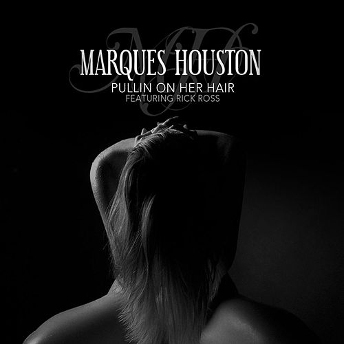 Play & Download Pullin On Her Hair featuring Rick Ross by Marques Houston | Napster
