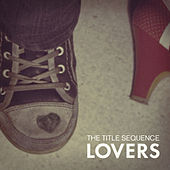 Play & Download Lovers by The Title Sequence | Napster