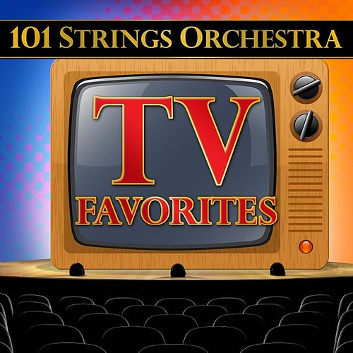 Play & Download 101 Strings Orchestra TV Favorites by 101 Strings Orchestra | Napster