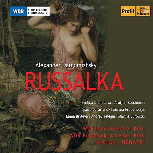 Play & Download Dargomyzhsky: Rusalka by Michail Jurowski | Napster