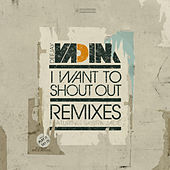 Play & Download I Want To Shout Out Remixes by DJ Vadim | Napster
